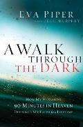 Walk Through the Dark How My Husbands 90 Minutes in Heaven Deepened My Faith for a Lifetime