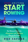 Stop Drifting Start Rowing One Womans Search for Happiness & Meaning Alone on the Pacific