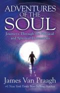 Adventures of the Soul Journeys Through the Physical & Spiritual Dimensions