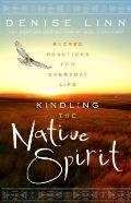 Kindling the Native Spirit Sacred Practices for Everyday Life