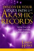 Discover Your Souls Path Through the Akashic Records Taking Your Life from Ordinary to ExtraOrdinary