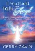 If You Could Talk to an Angel Angelic Answers to Your Questions on Life Love Purpose & More