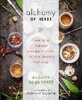 Alchemy of Herbs Transform Everyday Ingredients into Foods & Remedies That Heal