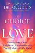 Choice for Love Entering into a New Enlightened Relationship with Yourself Others & the World