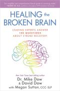 Healing the Broken Brain Leading Experts Answer 100 Questions about Stroke Recovery