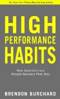 High Performance Habits How Extraordinary People Become That Way