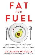 Fat for Fuel A Revolutionary Diet to Combat Cancer Boost Brain Power & Increase Your Energy