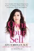 Own Your Self The Surprising Path beyond Depression Anxiety & Fatigue to Reclaiming Your Authenticity Vitality & Freedom