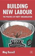 Building New Labour: The Politics of Party Organisation
