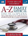 Bma A-Z Family Medical Encyclopedia: the Essential Reference To Over 7