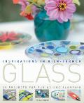 Inspirations in Kiln-formed Glass: 25 Projects for Fusing and Slumping