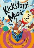 Kickstart Music 3: Music Activities Made Simple - 9-11 Year-olds