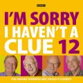 I'm Sorry I Haven't a Clue: Volume 12