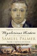 Mysterious Wisdom: the Life and Work of Samuel Palmer