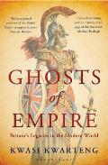 Ghosts of Empire Britains Legacies in the Modern World