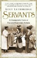 Servants A Downstairs History of Britain from the Nineteenth Century to Modern Times