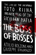 The Boss of Bosses: The Life of the Infamous Totao Riina, Dreaded Head of the Sicilian Mafia