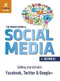 Rough Guide to Social Media for Beginners Getting Started with Facebook Twitter & Google+