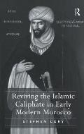 Reviving the Islamic Caliphate in Early Modern Morocco. Stephen Cory