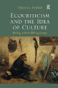 Ecocriticism and the Idea of Culture: Biology and the Bildungsroman. Helena Feder