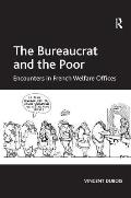 The Bureaucrat and the Poor: Encounters in French Welfare Offices