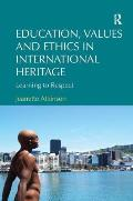 Education, Values and Ethics in International Heritage: Learning to Respect. Jeanette Atkinson