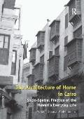 The Architecture of Home in Cairo: Socio-Spatial Practice of the Hawari's Everyday Life