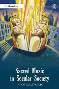Sacred Music in Secular Society. Jonathan Arnold