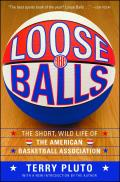 Loose Balls The Short Wild Life of the American Basketball Association