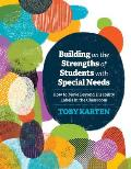 Building On The Strengths Of Students With Special Needs How To Move Beyond Disability Labels In The Classroom