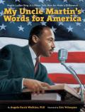 My Uncle Martin's Words for America: Martin Luther King Jr.'s Niece Tells How He Made a Difference