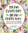 Draw Every Day Draw Every Way Guided Sketchbook Sketch Paint & Doodle Through One Creative Year