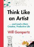 Think Like an Artist & Lead a More Creative Productive Life