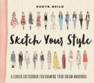 Sketch Your Style A Guided Sketchbook for Drawing Your Dream Wardrobe