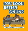 You Look Better Online Your Life in 150 Unfiltered Cartoons
