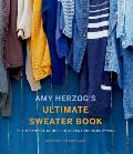 Amy Herzogs Ultimate Sweater Book The Essential Guide for Adventurous Knitters