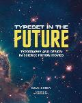 Typeset in the Future Typography & Design in Science Fiction Movies