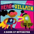 Hero vs Villain A Book of Opposites
