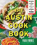 Austin Cookbook Recipes & Stories from Deep in the Heart of Texas