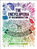 The Encyclopedia of Misinformation: A Compendium of Imitations, Spoofs, Delusions, Simulations, Counterfeits, Impostors, Illusions, Confabulations, Skullduggery, Frauds, Pseudoscience, Propaganda, Hoaxes, Flimflam, Pranks, Hornswoggle, Conspiracies, and Miscellaneous Fakery