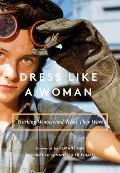 Dress Like a Woman Working Women & What They Wore