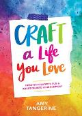 Craft a Life You Love Infusing Creativity Fun & Intention into Your Everyday