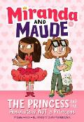 Miranda & Maude 01 Princess & the Absolutely Not a Princess