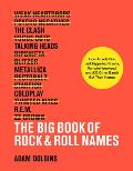 The Big Book of Rock & Roll Names: How Arcade Fire, Led Zeppelin, Nirvana, Vampire Weekend, and 532 Other Bands Got Their Names