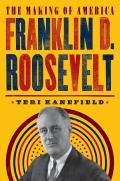 Franklin D Roosevelt The Making of America
