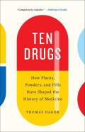 Ten Drugs How Plants Powders & Pills Have Shaped the History of Medicine