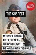 Suspect An Olympic Bombing the FBI the Media & Richard Jewell the Man Caught in the Middle