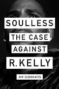 Soulless The Case Against R Kelly