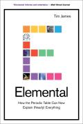Elemental How the Periodic Table Can Now Explain Nearly Everything