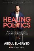 Healing Politics A Doctors Journey into the Heart of Our Political Epidemic